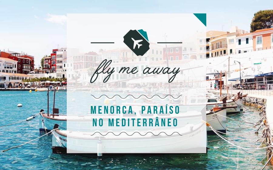 FLY ME AWAY | Menorca, paraíso no Mediterrâneo. image