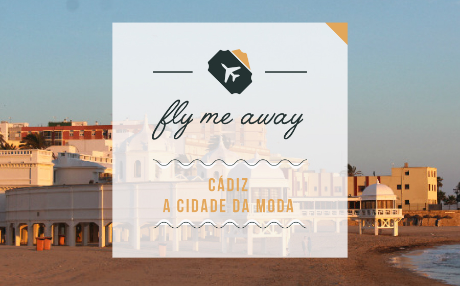 FLY ME AWAY | Cadiz, A cidade da moda. image